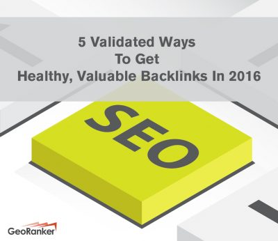 5 Validated Ways To Get Healthy, Valuable Backlinks In 2016